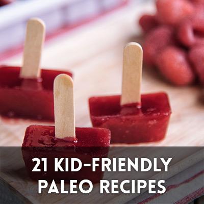 21 Kid-Friendly Paleo Recipes